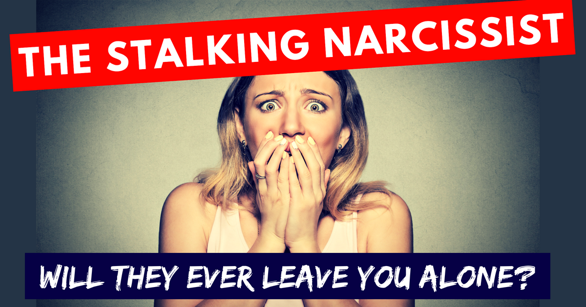 The Stalking Narcissist – Will They Ever Leave You Alone