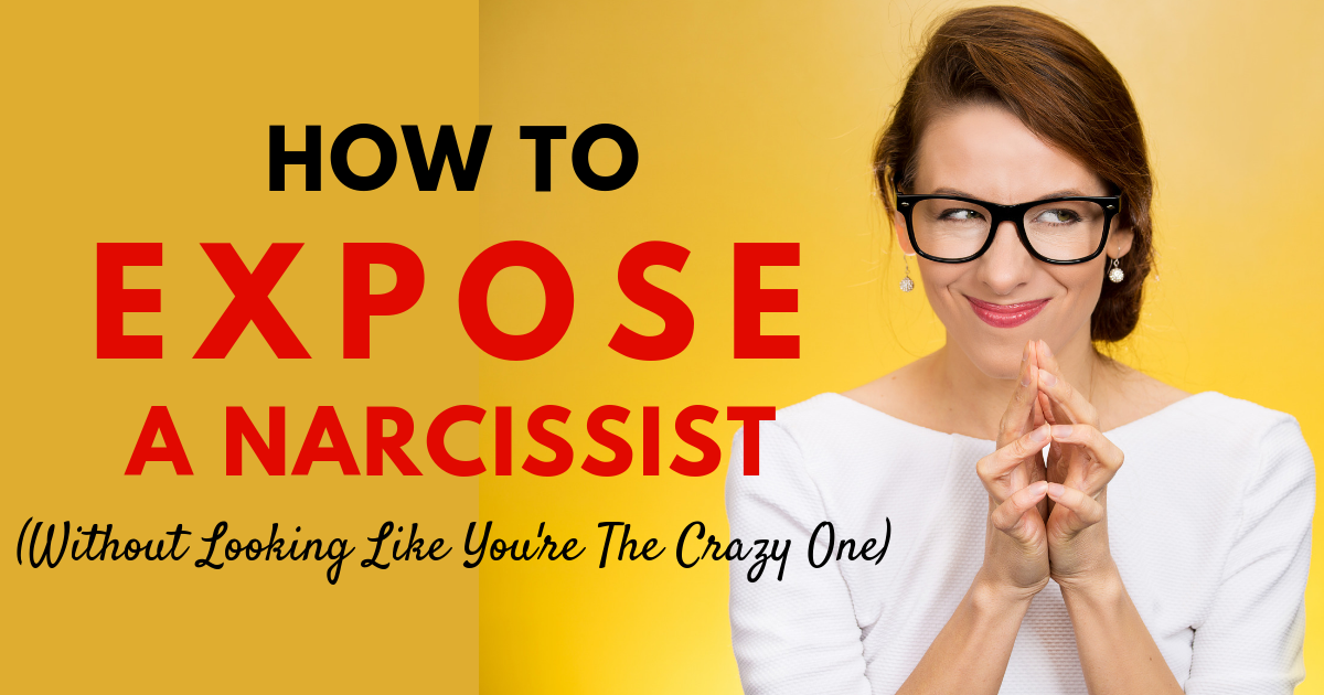 How To Expose A Narcissist Without Looking Like The Crazy One